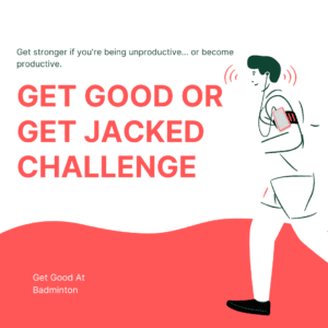 Get Good or Get Jacked Challenge