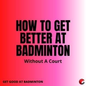 how to get better at badminton without a court